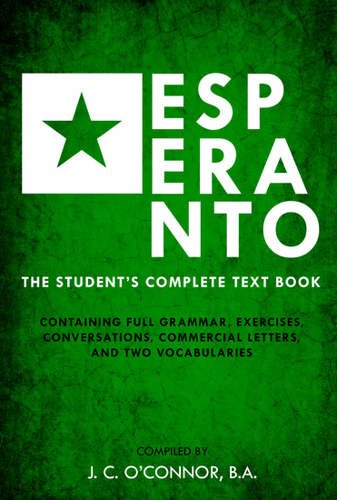 Esperanto - The Student's Complete Text Book; Containing Full Grammar Exercises Conversations Commercial Letters and Two Vocabularies - cover