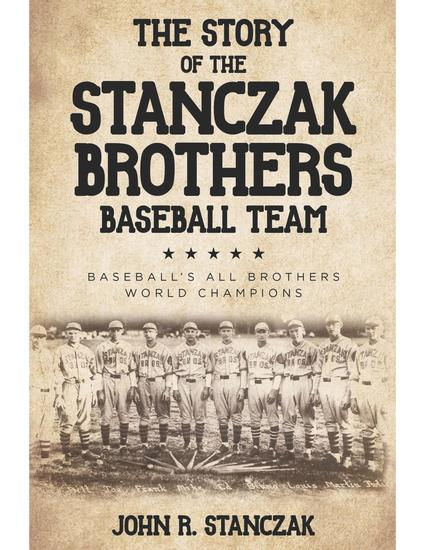 The Story of the Stanczak Brothers Baseball Team - Baseball's All Brothers World Champions - cover