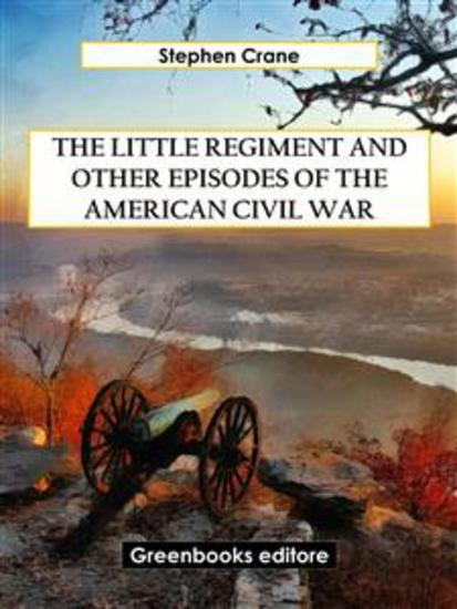 The Little Regiment and Other Episodes of the American Civil War - cover