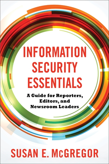 Information Security Essentials - A Guide for Reporters Editors and Newsroom Leaders - cover