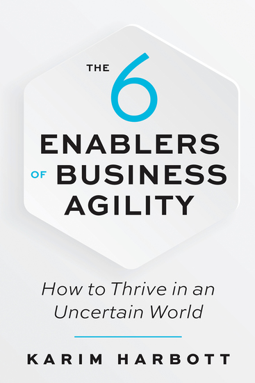 The 6 Enablers of Business Agility - How to Thrive in an Uncertain World - cover