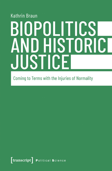 Biopolitics and Historic Justice - Coming to Terms with the Injuries of Normality - cover