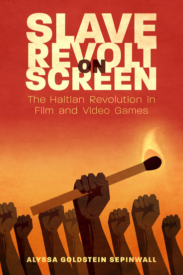 Slave Revolt on Screen - The Haitian Revolution in Film and Video Games - cover