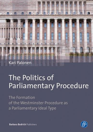 The Politics of Parliamentary Procedure - The Formation of the Westminster Procedure as a Parliamentary Ideal Type - cover