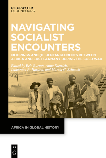 Navigating Socialist Encounters - Moorings and (Dis)Entanglements between Africa and East Germany during the Cold War - cover