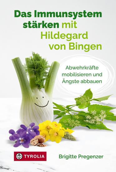 Das Immunsystem stärken mit Hildegard von Bingen - Abwehrkräfte mobilisieren und Ängste abbauen - cover