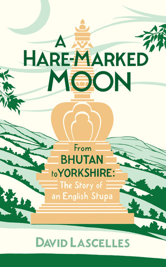A Hare-Marked Moon - From Bhutan to Yorkshire: The Story of an English Stupa - cover