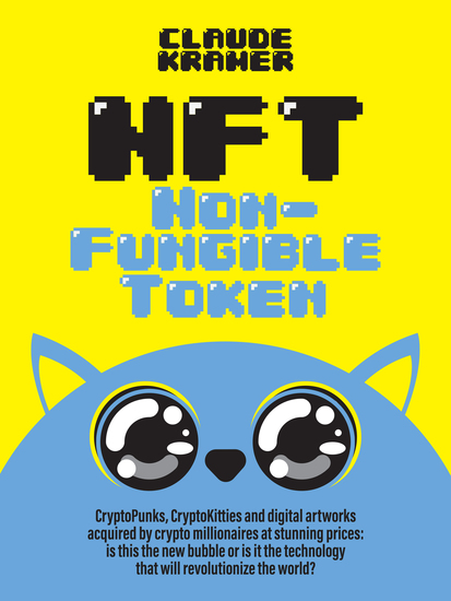 NFT Non-Fungible Token - CryptoPunks CryptoKitties and digital artworks acquired by crypto millionaires at stunning prices: is this the new bubble or is it the technology that will revolutionize the world? - cover
