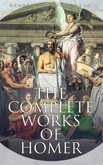 The Complete Works of Homer - The Iliad The Odyssey & The Hymns - cover