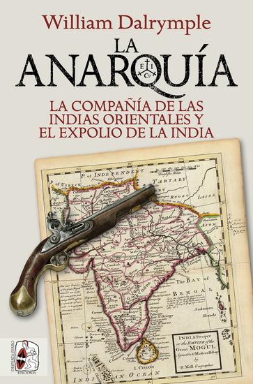 La anarquía - La Compañía de las Indias Orientales y el expolio de la India - cover