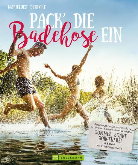 Pack die Badehose ein Badespaß an Deutschlands schönsten Flüssen Seen und Küsten - Sommer Sonne sorgenfrei Ausflüge zu den schönsten Badestellen Mit Insidertipps - cover