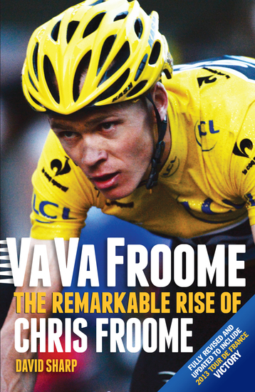 Va Va Froome - The Remarkable Rise of Chris Froome - cover