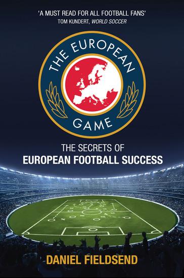 The European Game - The Secrets of European Football Success - cover