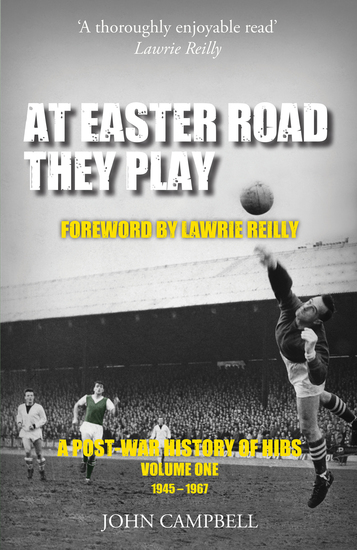 At Easter Road They Play Volume 1 - A Post-War History of Hibs 1945–1967 - cover
