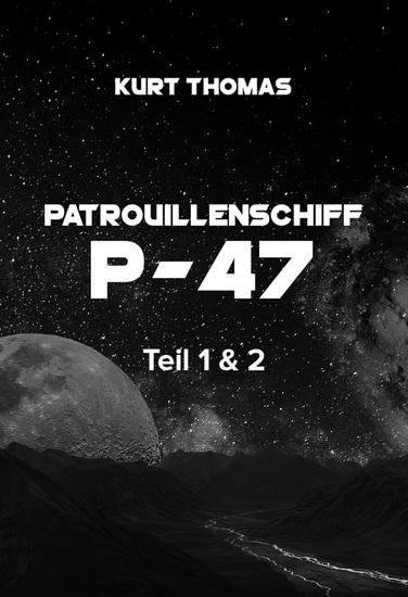 """Patrouillenschiff P-47: Teil 1 & 2 - """"Der Angriff"""" und """"Gegen die Zeit"""" - cover"""