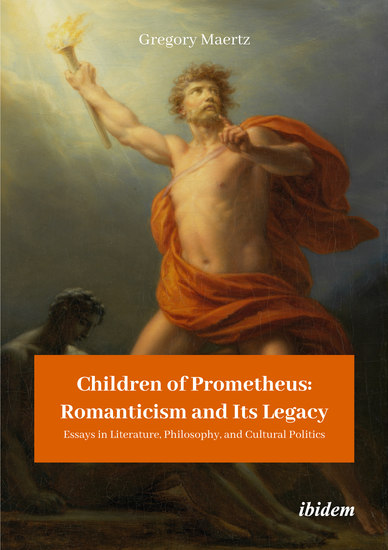 Children of Prometheus: Romanticism and Its Legacy - Essays in Literature Philosophy and Cultural Politics - cover