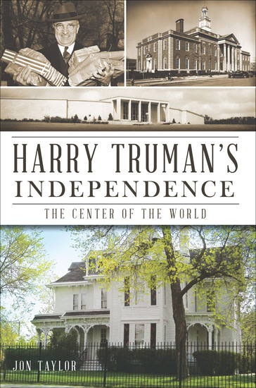Harry Truman's Independence - The Center of the World - cover