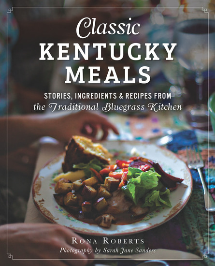 Classic Kentucky Meals - Stories Ingredients & Recipes from the Traditional Bluegrass Kitchen - cover