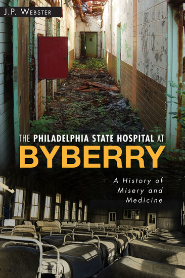 The Philadelphia State Hospital at Byberry - A History of Misery and Medicine - cover
