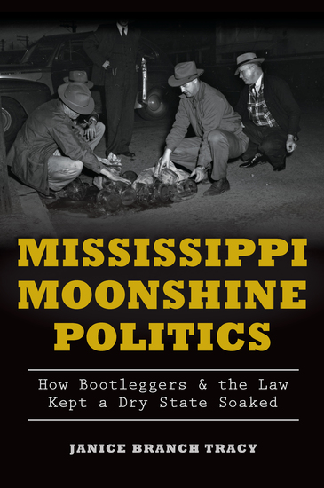 Mississippi Moonshine Politics - How Bootleggers & the Law Kept a Dry State Soaked - cover
