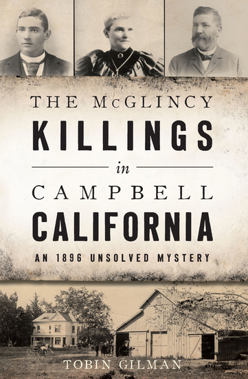 The McGlincy Killings in Campbell California - An 1896 Unsolved Mystery - cover