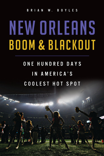 New Orleans Boom & Blackout - One Hundred Days in America's Coolest Hot Spot - cover