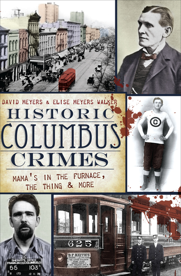 Historic Columbus Crimes - Mama's in the Furnace the Thing & More - cover
