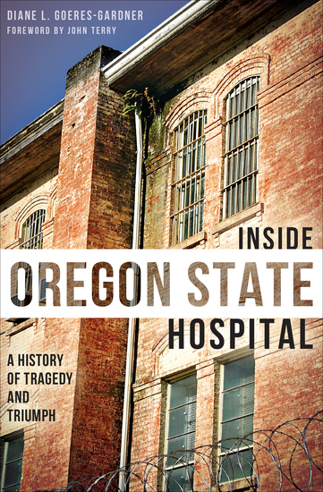 Inside Oregon State Hospital - A History of Tragedy and Triumph - cover