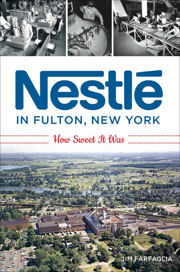 Nestlé in Fulton New York - How Sweet It Was - cover