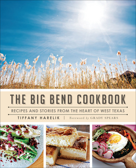 The Big Bend Cookbook - Recipes and Stories from the Heart of West Texas - cover