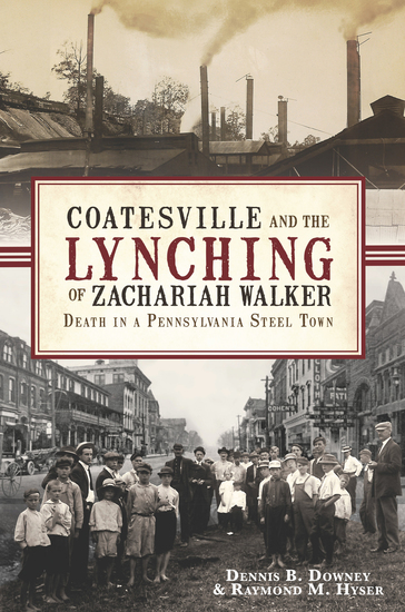 Coatesville and the Lynching of Zachariah Walker - Death in a Pennsylvania Steel Town - cover