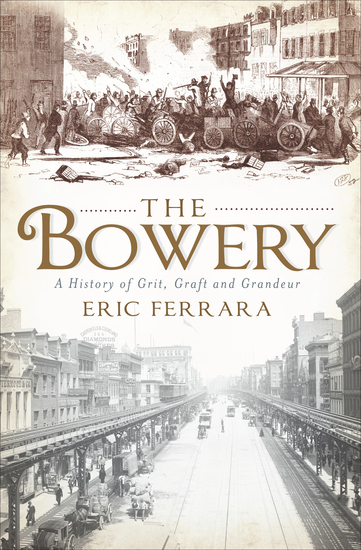 The Bowery - A History of Grit Graft and Grandeur - cover