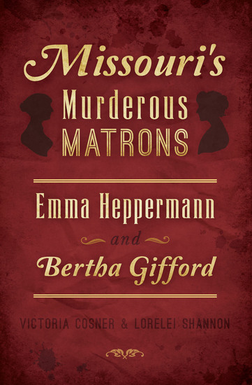 Missouri's Murderous Matrons - Emma Heppermann and Bertha Gifford - cover