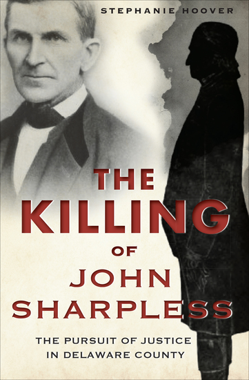 The Killing of John Sharpless - The Pursuit of Justice in Delaware County - cover