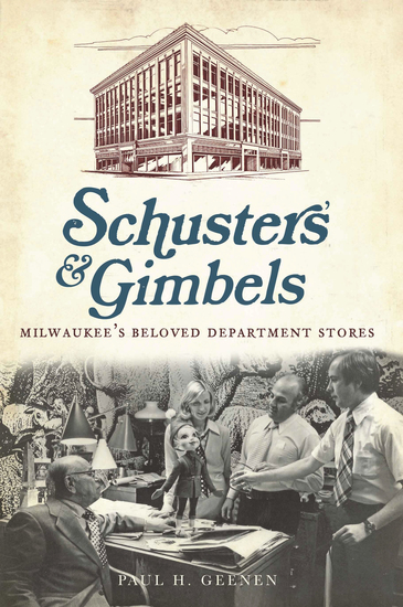 Schuster's & Gimbels - Milwaukee's Beloved Department Stores - cover