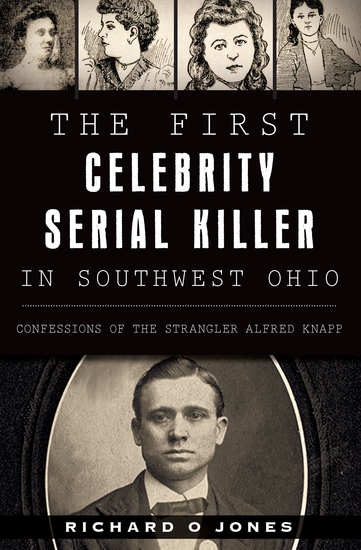 The First Celebrity Serial Killer in Southwest Ohio - Confessions of the Strangler Alfred Knapp - cover