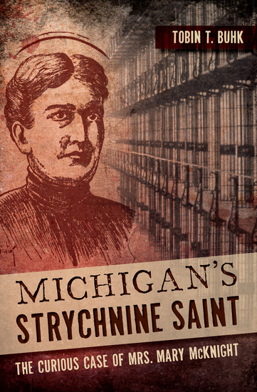 Michigan's Strychnine Saint - The Curious Case of Mrs Mary McKnight - cover