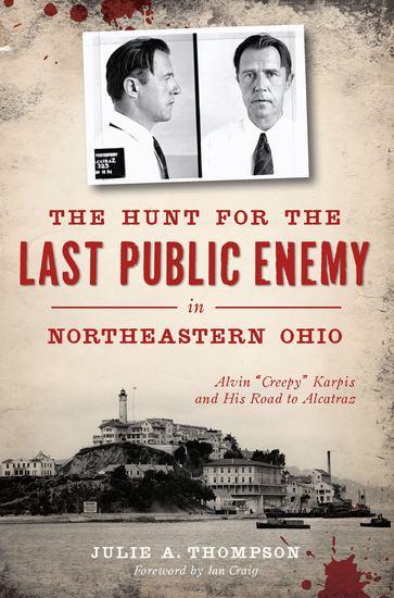 """The Hunt for the Last Public Enemy in Northeastern Ohio - Alvin """"Creepy"""" Karpis and his Road to Alcatraz - cover"""