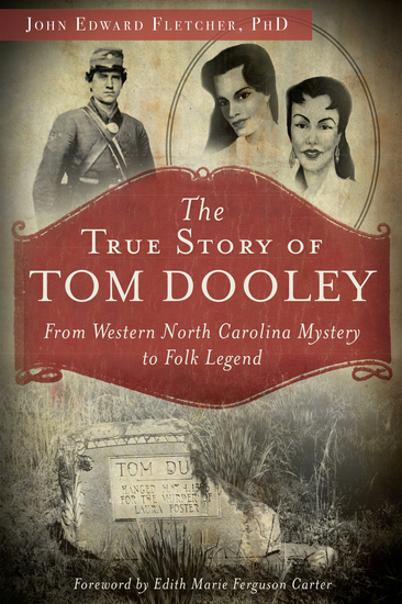 The True Story of Tom Dooley - From Western North Carolina Mystery to Folk Legend - cover