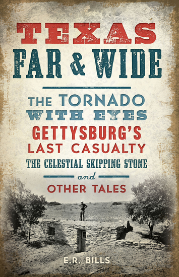 Texas Far & Wide - The Tornado with Eyes Gettysburgs Last Casualty the Celestial Skipping Stone and Other Tales - cover