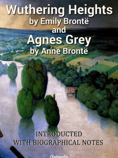 Wuthering Heights Agnes Grey - With «Biographical Notice of Ellis and Acton Bell» by Charlotte Brontë - cover
