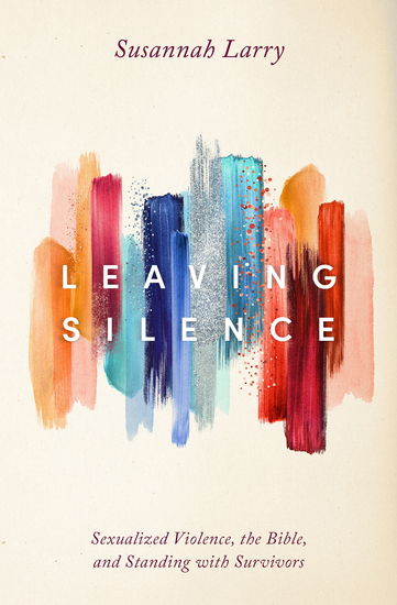 Leaving Silence - Sexualized Violence the Bible and Standing with Survivors - cover