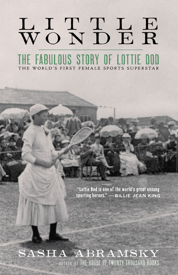Little Wonder - The Fabulous Story of Lottie Dod the World's First Female Sports Superstar - cover