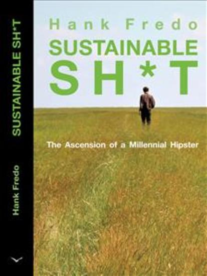 Sustainable sh*t - The Ascension of a Millennial Hipster - cover