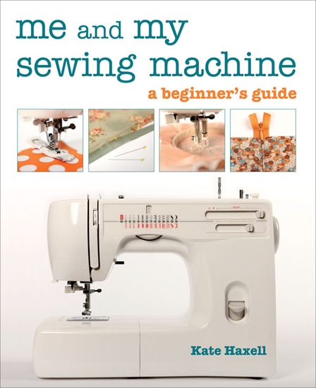 Me and My Sewing Machine - A Beginner's Guide - cover