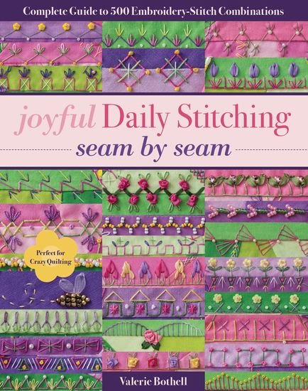 Joyful Daily Stitching Seam by Sea - Complete Guide to 500 Embroidery-Stitch Combinations Perfect for Crazy Quilting - cover