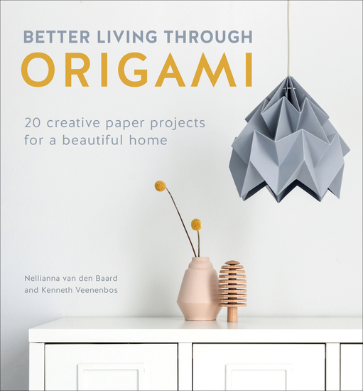 Better Living Through Origami - 20 Creative Paper Projects for a Beautiful Home - cover