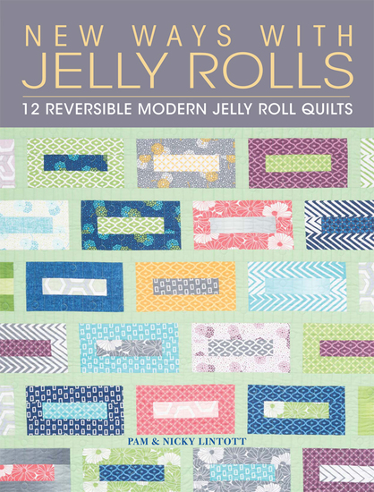 New Ways with Jelly Rolls - 12 Reversible Modern Jelly Roll Quilts - cover