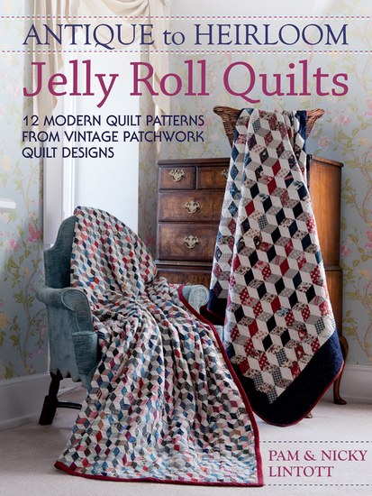 Antique to Heirloom Jelly Roll Quilts - 12 Modern Quilt Patterns from Vintage Patchwork Quilt Designs - cover