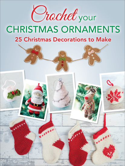 Crochet Your Christmas Ornaments - 25 Christmas Decorations to Make - cover